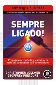 Sempre Ligado! - Propaganda, Marketing E Mídia Em Uma Era C