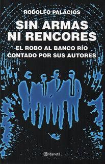 Sin Armas Ni Rencores - Rodolfo Palacios - El Robo Del Siglo