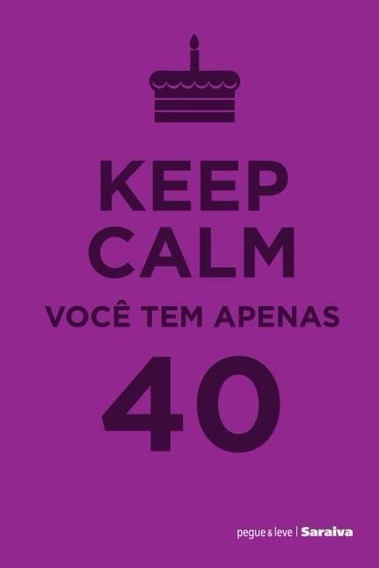 Keep Calm Você Tem Apenas 40 - Livro Novo - Frete 6,00