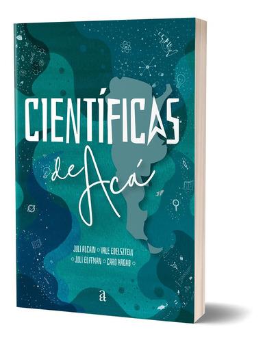 Científicas De Acá | Historias Que Cambian La Historia
