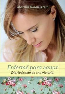 Enferme Para Sanar. Diario Intimo De Una Victoria - 6ta.edic