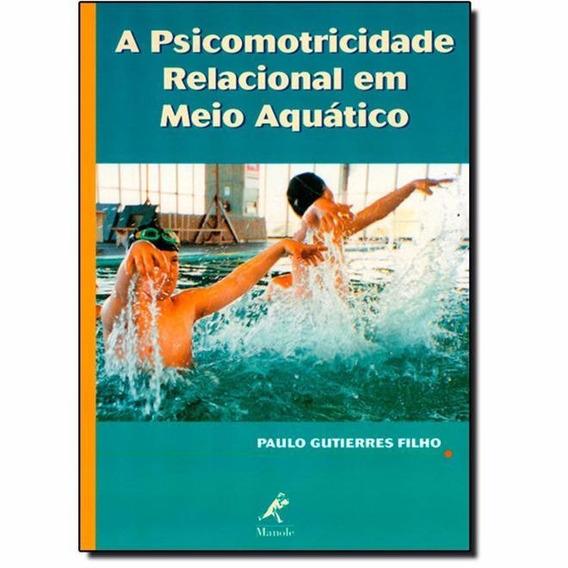 A Psicomotricidade Relacional Em Meio Aquático - Paulo Filho