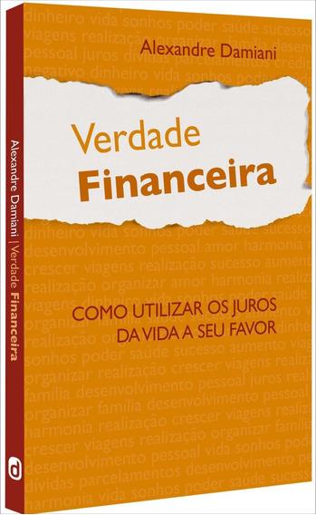 Verdade Financeira - Como Utilizar Os Juros Da Vida A Seu Fa