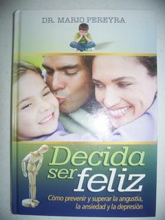 Libro Decida A Ser Feliz Prevenir Ansiedad Dr Mario Pereyra
