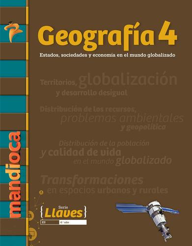 Geografía 4 Serie Llaves - Editorial Mandioca