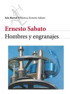 Hombres Y Engranajes De Ernesto Sabato- Seix Barral
