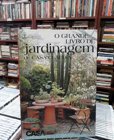O Grandes Livro De Jardinagem De Casa Claudia
