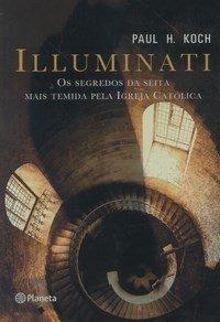 Illuminati - Os Segredos Da Seita Mais Temida Pela Igreja...