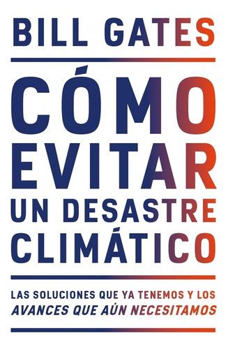Cómo Evitar Un Desastre Climático - Bill Gates