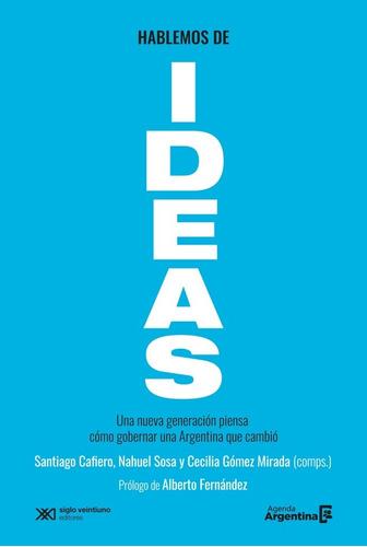 Hablemos De Ideas - Cafiero, Santiago; Sosa, Nahuel; Gomez M