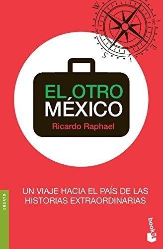 El Otro Mexico [ Historias Extraordinarias ] Ricardo Raphael