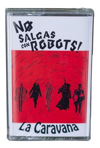 No Salgas Con Robots - La Caravana (cassette - 2017)