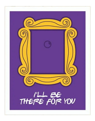 Placa Decorativa Quadro Geek Friends I'll Be There For You