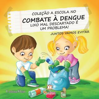 Livro A Escola No Combate À Dengue Lixo Mal Descartado