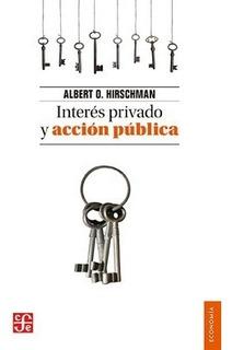 Interés Privado Y Acción Pública, Albert Hirschman, Ed. Fce