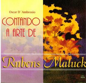 Livro Contando A Arte De: Rubens Matuck- Oscar D