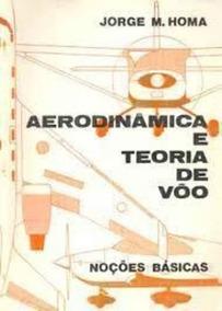 Livro Aerodinamica E Teoria De Voo Jorge M. Homa