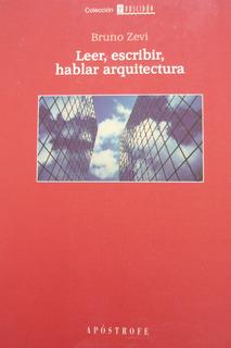 Leer Escribir Hablar De Arquitectura, Zevi, Ed. Apóstrofe
