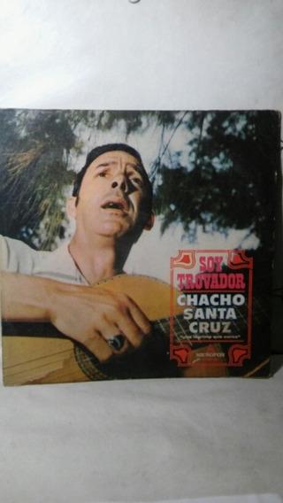 Disco Lp Chacho Santa Cruz Soy Trovador Vinilo Excelente
