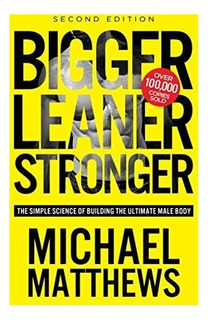 Book : Bigger Leaner Stronger: The Simple Science Of Buil...