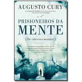 Prisioneiros Da Mente - Os Cárceres Mentais - Augusto Cury