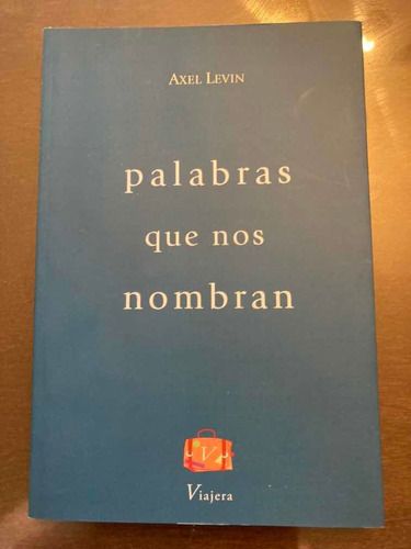 Libro Poesía Palabras Que Nos Nombran Axel Levin