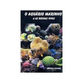 Livro O Aquário Marinho & As Rochas Vivas Sérgio Gomes