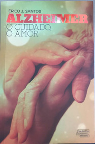 Livro Alzheimer O Cuidado, O Amor
