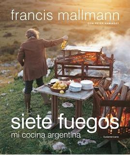 Siete Fuegos: Mi Cocina Argentina - Francis Mallmann