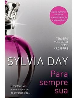 Livro Para Sempre Sua - Série Crossfire Vol 3 - Sylvia Day *
