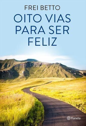 Oito Vias Para Ser Feliz