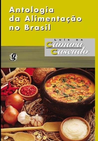 Antologia Da Alimentacao No Brasil - 02 Ed