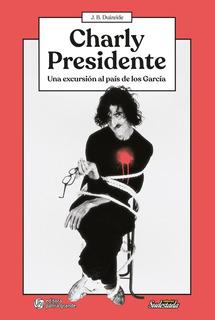 Charly Presidente - Una Excursión Al País De Los García