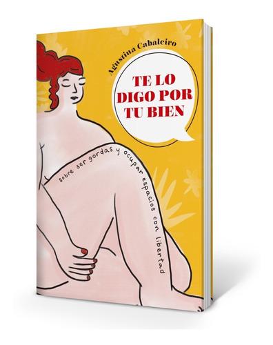 Imagen 1 de 2 de Te Lo Digo Por Tu Bien - Agustina Cabaleiro - Onlinemami