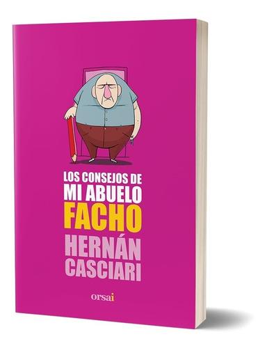 Imagen 1 de 1 de Los Consejos De Mi Abuelo Facho - Hernán Casciari