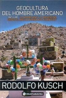 Geocultura Del Hombre Americano. Lo Americano Y Lo Argentino