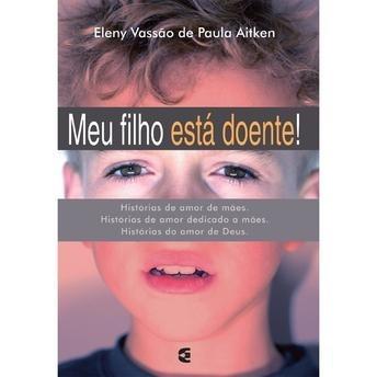 Livro Eleny Vassão De P.aitken - Meu Filho Está Doente