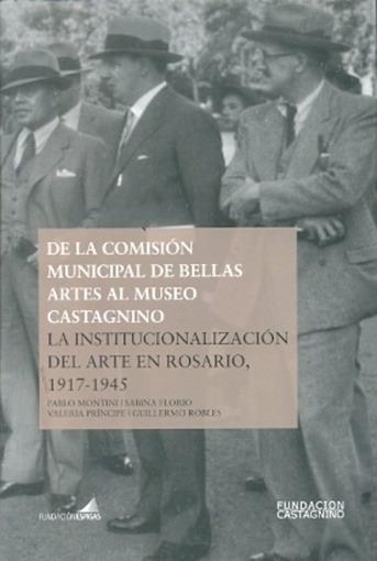 Institucionalizacion Del Arte En Rosario, 1917-1945, La - Mo