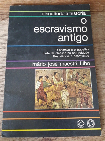 Livro O Escravismo Antigo - Discutindo A História - Maestri