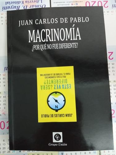 Imagen 1 de 6 de Macrinomia ¿por Que No Fue Diferente? Juan Carlos De Pablo