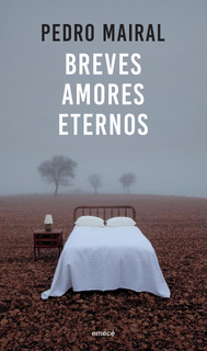 Breves Amores Eternos De Pedro Mairal - Emecé