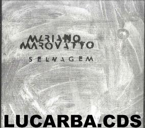 Cd - Mariano Marovatto - Selvagem - Lacrado