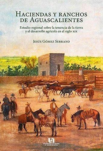 Haciendas Y Ranchos De Aguascalientes Estudio Regional Sobre
