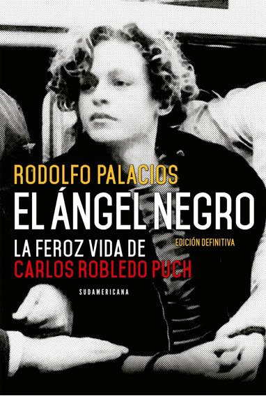Ángel Negro: La Feroz Vida De Carlos Robledo Puch - Palacios