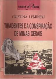 Tiradentes E A Conspiração De Minas Gera Cristina Leminski