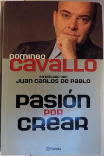Pasion Por Crear Domingo Cavallo Carlos De Pablo Economia