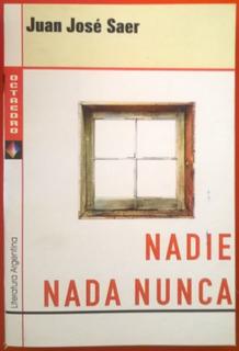 Nadie Nunca Nada - Juan José Saer - Nuevo, Por Flores Centro
