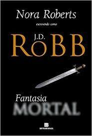 Fantasia Mortal J. D Robb/nora Rob