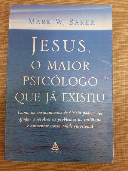 Jesus O Maior Psicólogo Que Já ExistiuMark W. Baker