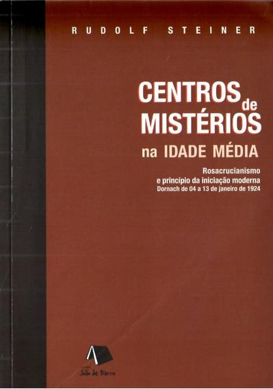 Centros De Mistérios Na Idade Média - Rudolpf Steiner